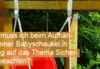Was muss ich beim Aufhängen einer Babyschaukel in Bezug auf das Thema Sicherheit beachten